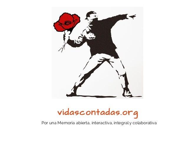 vidascontadas.org Por una Memoria abierta, interactiva, integral y colaborativa