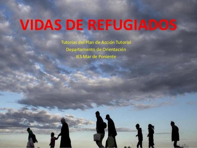 VIDAS DE REFUGIADOS Tutorías del Plan de Acción Tutorial Departamento de Orientación IES Mar de Poniente
