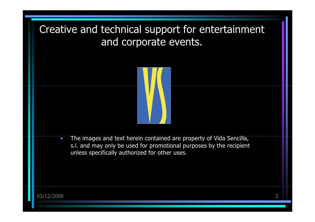 Creative and technical support for entertainment and corporate events. <ul><li>The images and text herein contained are pr...