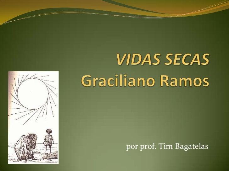VIDAS SECAS Graciliano Ramos<br />por prof. Tim Bagatelas<br />
