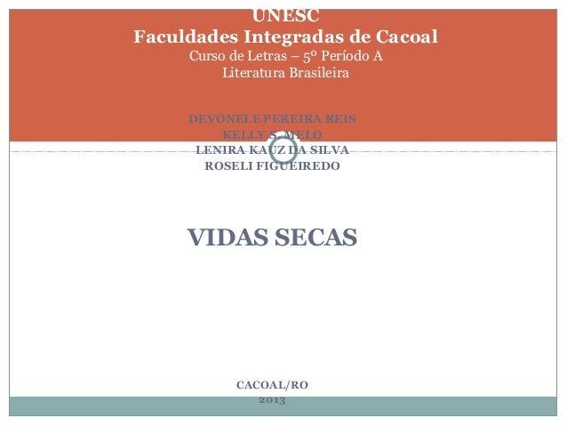 DEVONELE PEREIRA REIS KELLY.S. MELO LENIRA KAUZ DA SILVA ROSELI FIGUEIREDO VIDAS SECAS CACOAL/RO 2013 UNESC Faculdades Int...