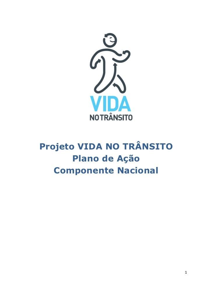 Projeto VIDA NO TRÂNSITO       Plano de Ação   Componente Nacional                           1