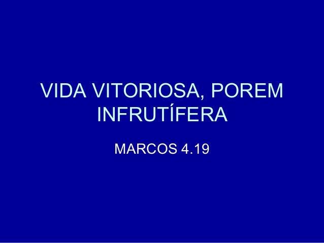 VIDA VITORIOSA, POREM INFRUTÍFERA MARCOS 4.19