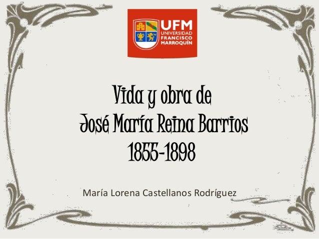 Vida y obra de José María Reina Barrios 1855-1898 María Lorena Castellanos Rodríguez