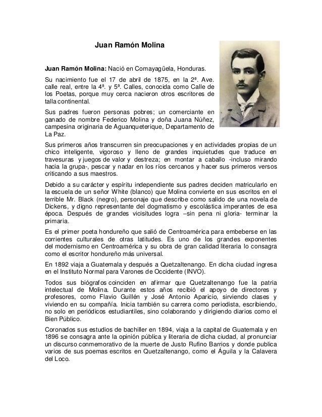 Juan Ramón Molina Juan Ramón Molina: Nació en Comayagüela, Honduras. Su nacimiento fue el 17 de abril de 1875, en la 2ª. A...