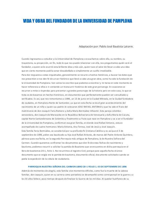 VIDA Y OBRA DEL FUNDADOR DE LA UNIVERSIDAD DE PAMPLONA Adaptación por: Pablo José Bautista Latorre. Cuando ingresamos a es...