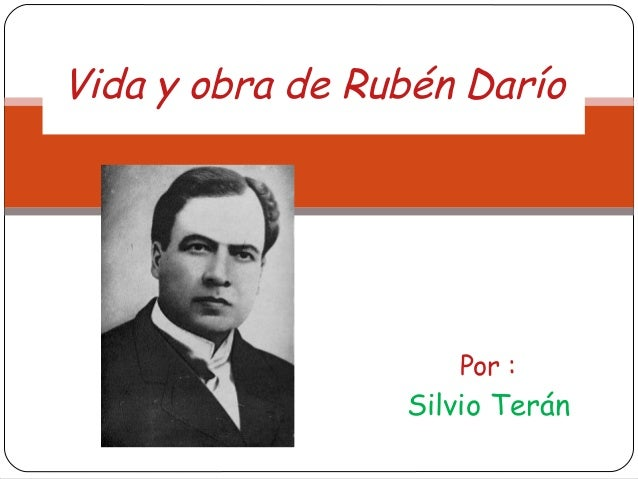 Por :   Silvio Terán   Vida y obra de Rubén Darío