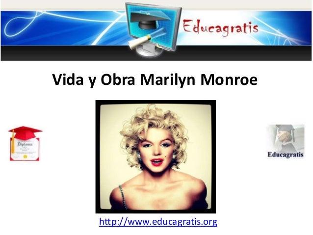 http://www.educagratis.org Vida y Obra Marilyn Monroe
