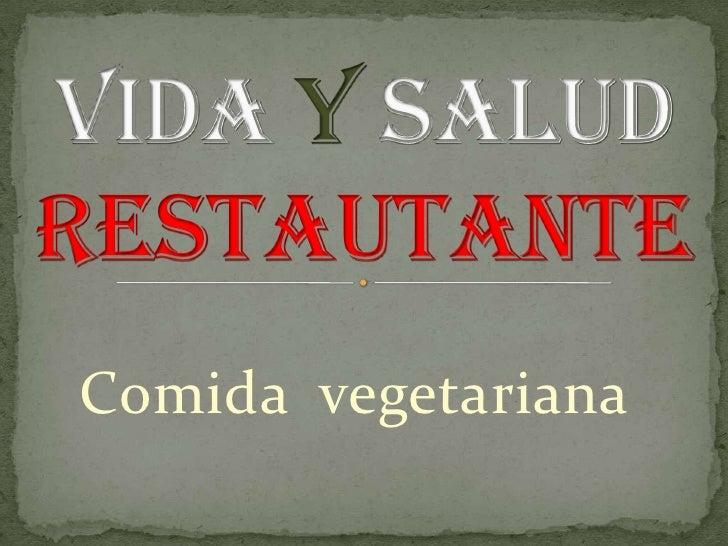 Vida y salud restautante<br />Comida  vegetariana<br />