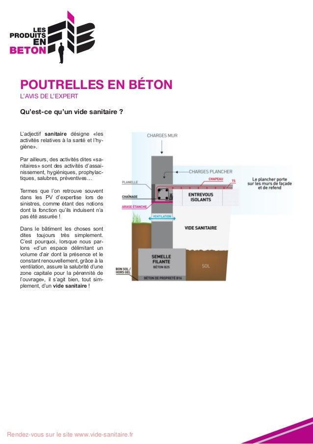POUTRELLES EN BÉTON L'AVIS DE L'EXPERT  Qu'est-ce qu'un vide sanitaire ? L'adjectif sanitaire désigne «les activités relat...