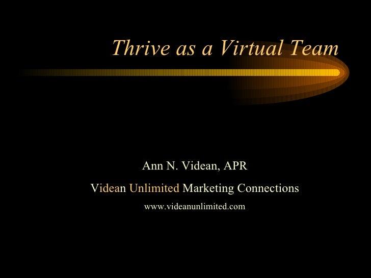 Thrive as a Virtual Team Ann N. Videan, APR V idea n  Unlimited  Marketing Connections www.videanunlimited.com