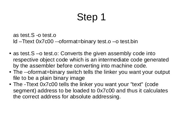 Step 1 as test.S -o test.o ld –Ttext 0x7c00 --oformat=binary test.o –o test.bin ●  ●  ●  as test.S –o test.o: Converts the...