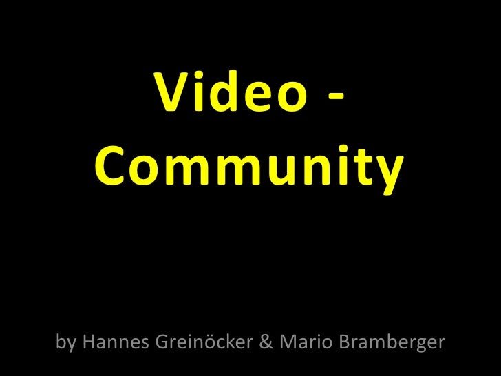 Video -Community<br />by Hannes Greinöcker & Mario Bramberger<br />