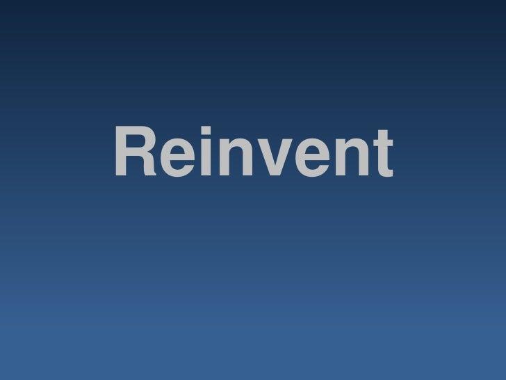 Reinvent<br />