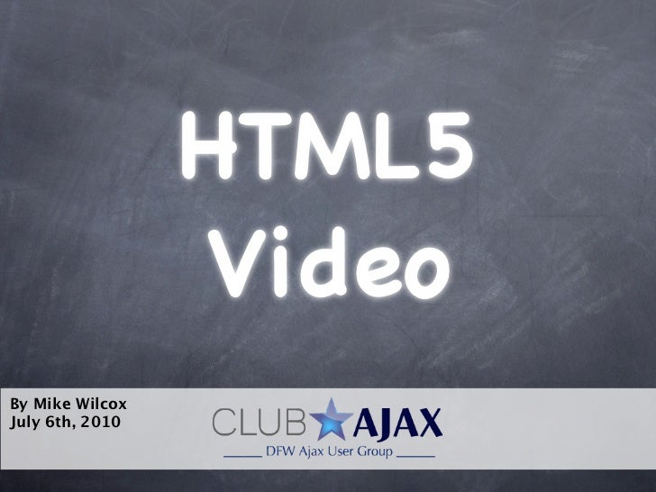 HTML5                  Video By Mike Wilcox July 6th, 2010