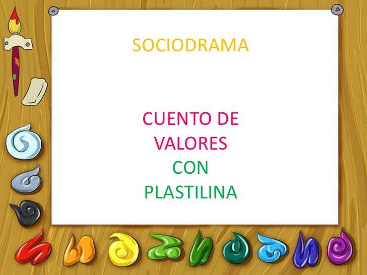 SOCIODRAMA<br />CUENTO DE VALORES<br />CON PLASTILINA<br />
