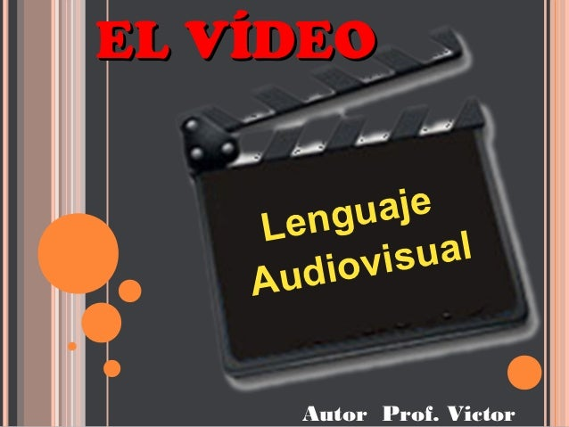 EL VÍDEO    L en g u aj e         iov i s u al    Au d       Autor Prof. Victor