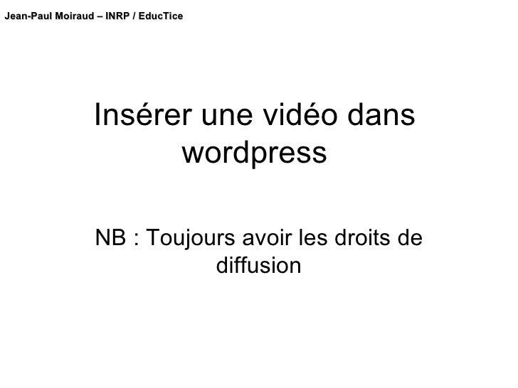 Insérer une vidéo dans wordpress NB : Toujours avoir les droits de diffusion
