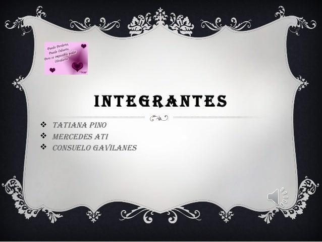 INTEGRANTES  TATIANA PINO  MERCEDES ATI  CONSUELO GAVILANES