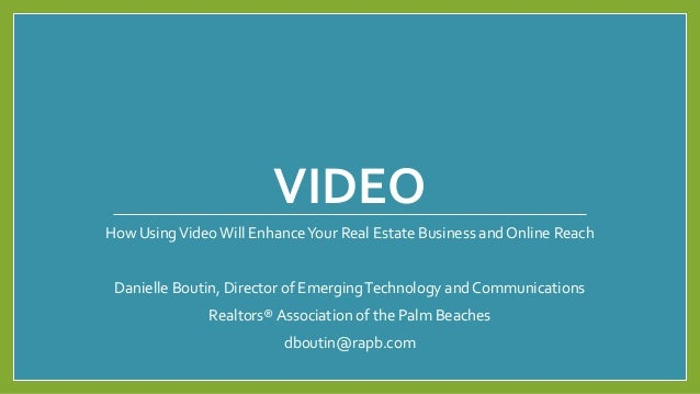 VIDEO How UsingVideo Will EnhanceYour Real Estate Business and Online Reach Danielle Boutin, Director of EmergingTechnolog...