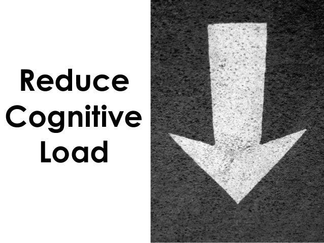 Reduce Cognitive Load