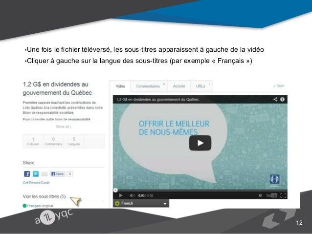 •Une fois le fichier téléversé, les sous-titres apparaissent à gauche de la vidéo •Cliquer à gauche sur la langue des sous...