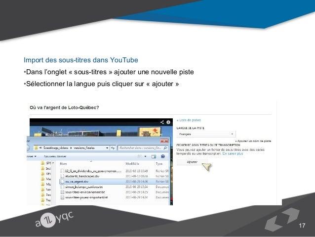 Import des sous-titres dans YouTube •Dans l'onglet « sous-titres » ajouter une nouvelle piste •Sélectionner la langue puis...