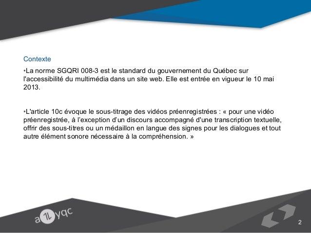 Contexte •La norme SGQRI 008-3 est le standard du gouvernement du Québec sur l'accessibilité du multimédia dans un site we...