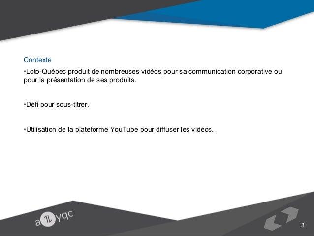 Contexte •Loto-Québec produit de nombreuses vidéos pour sa communication corporative ou pour la présentation de ses produi...