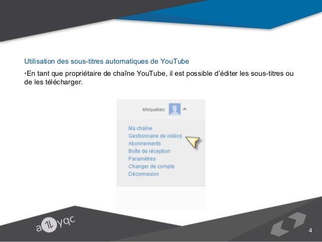 Utilisation des sous-titres automatiques de YouTube •En tant que propriétaire de chaîne YouTube, il est possible d'éditer ...