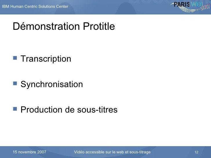Démonstration Protitle <ul><li>Transcription </li></ul><ul><li>Synchronisation </li></ul><ul><li>Production de sous-titres...
