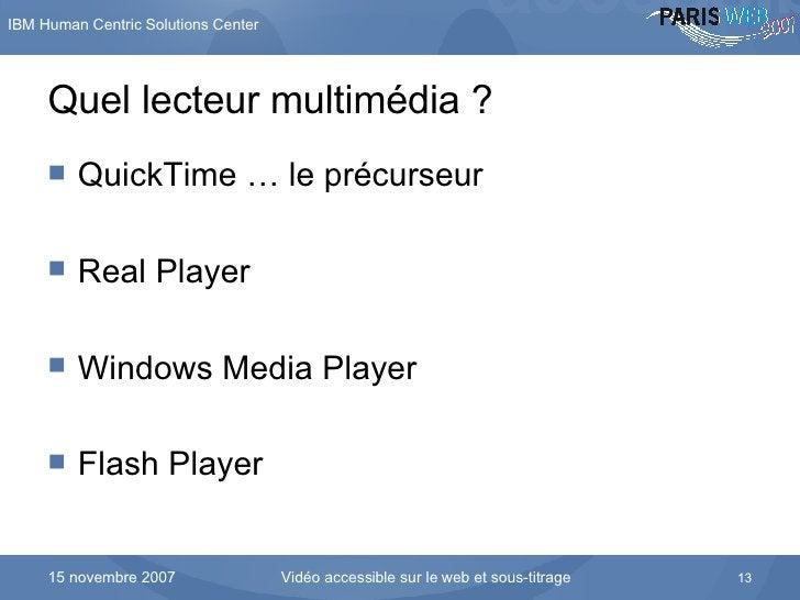 Quel lecteur multimédia ? <ul><li>QuickTime … le précurseur </li></ul><ul><li>Real Player </li></ul><ul><li>Windows Media ...