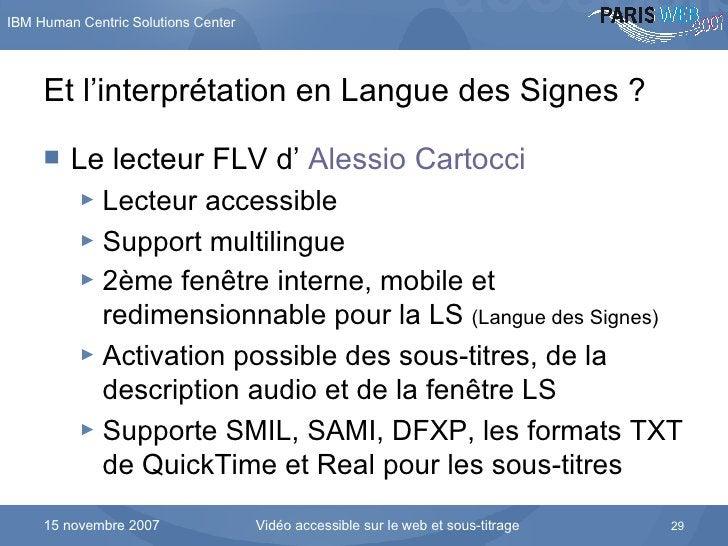 Et l'interprétation en Langue des Signes ? <ul><li>Le lecteur FLV d'  Alessio Cartocci </li></ul><ul><ul><li>Lecteur acces...