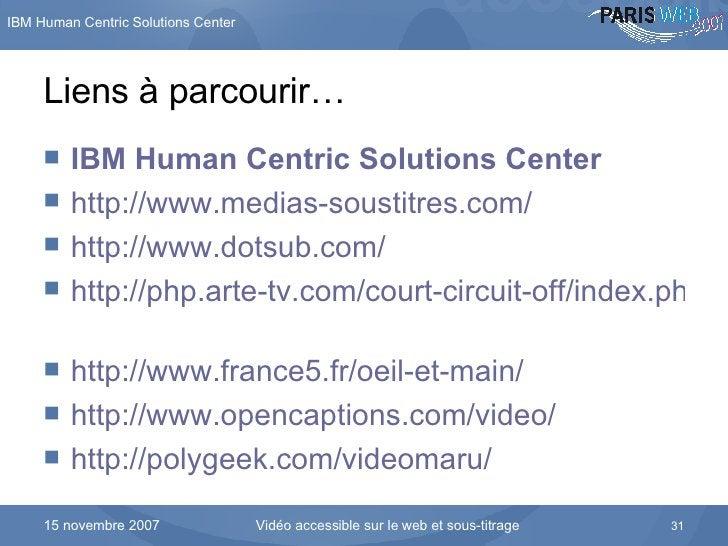 Liens à parcourir… <ul><li>IBM  Human   Centric  Solutions Center </li></ul><ul><li>http://www.medias-soustitres.com/ </li...