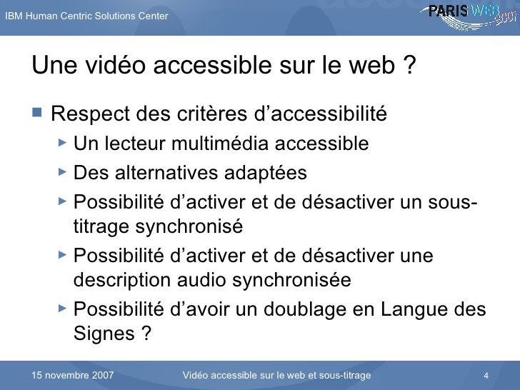 Une vidéo accessible sur le web ? <ul><li>Respect des critères d'accessibilité </li></ul><ul><ul><li>Un lecteur multimédia...