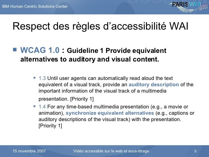 Respect des règles d'accessibilité WAI <ul><li>WCAG 1.0  :  Guideline 1 Provide equivalent alternatives to auditory and vi...