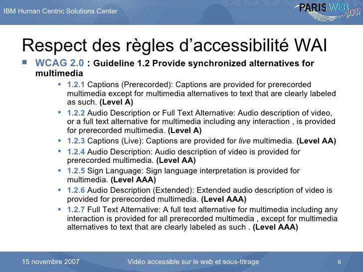 Respect des règles d'accessibilité WAI <ul><li>WCAG 2.0  :  Guideline 1.2 Provide synchronized alternatives for multimedia...