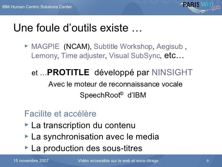 Une foule d'outils existe … <ul><ul><li>MAGPIE   (NCAM),  Subtitle  Workshop ,  Aegisub  ,  Lemony ,  Time  adjuster ,  Vi...