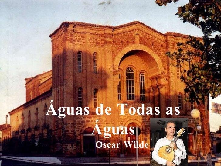 Águas de Todas as Águas Oscar Wilde