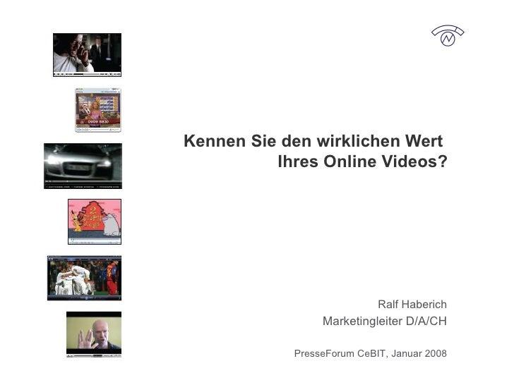 Kennen Sie den wirklichen Wert  Ihres Online Videos? Ralf Haberich Marketingleiter D/A/CH PresseForum CeBIT, Januar 2008