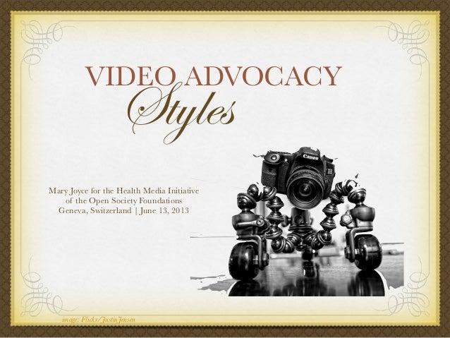 VIDEO ADVOCACYMary Joyce for the Health Media Initiativeof the Open Society FoundationsGeneva, Switzerland   June 13, 2013...