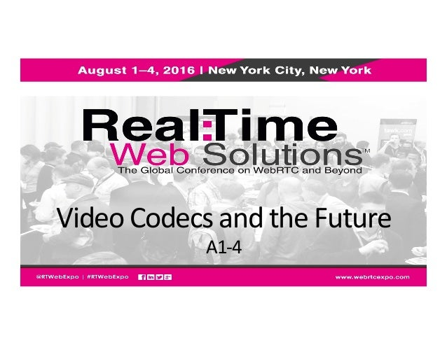 Video	   Codecs	   and	   the	   Future	    A1-­‐4