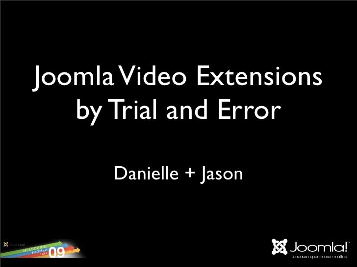 Joomla Video Extensions    by Trial and Error        Danielle + Jason