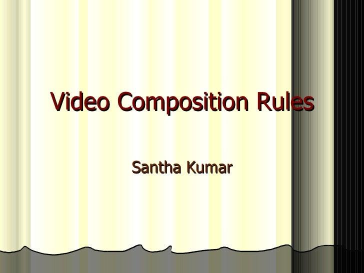 Video Composition Rules Santha Kumar