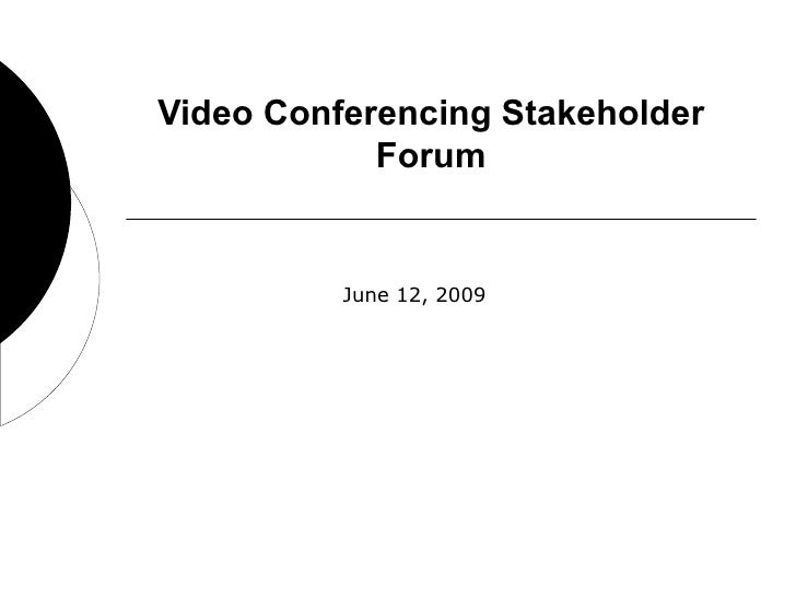 Video Conferencing Stakeholder Forum June 12, 2009