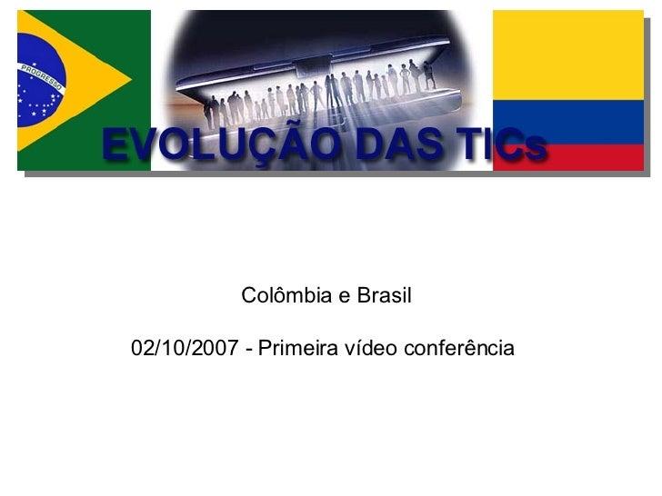 Colômbia e Brasil 02/10/2007 - Primeira vídeo conferência