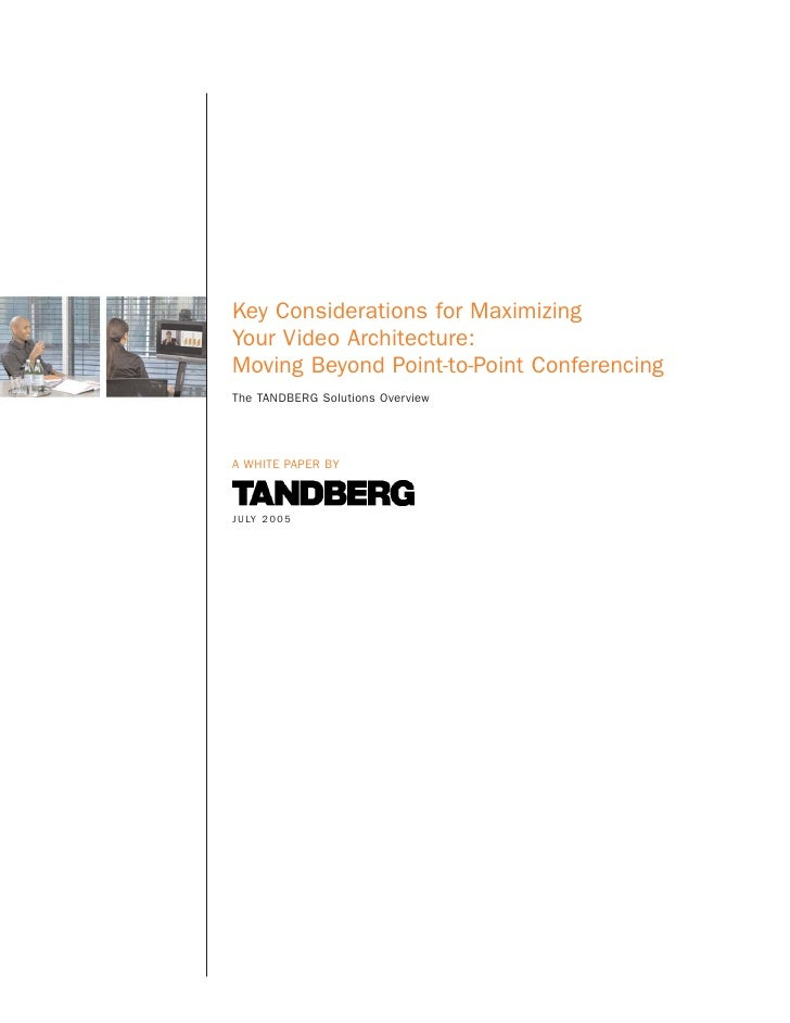 Key Considerations for Maximizing Your Video Architecture: Moving Beyond Point-to-Point Conferencing The TANDBERG Solution...