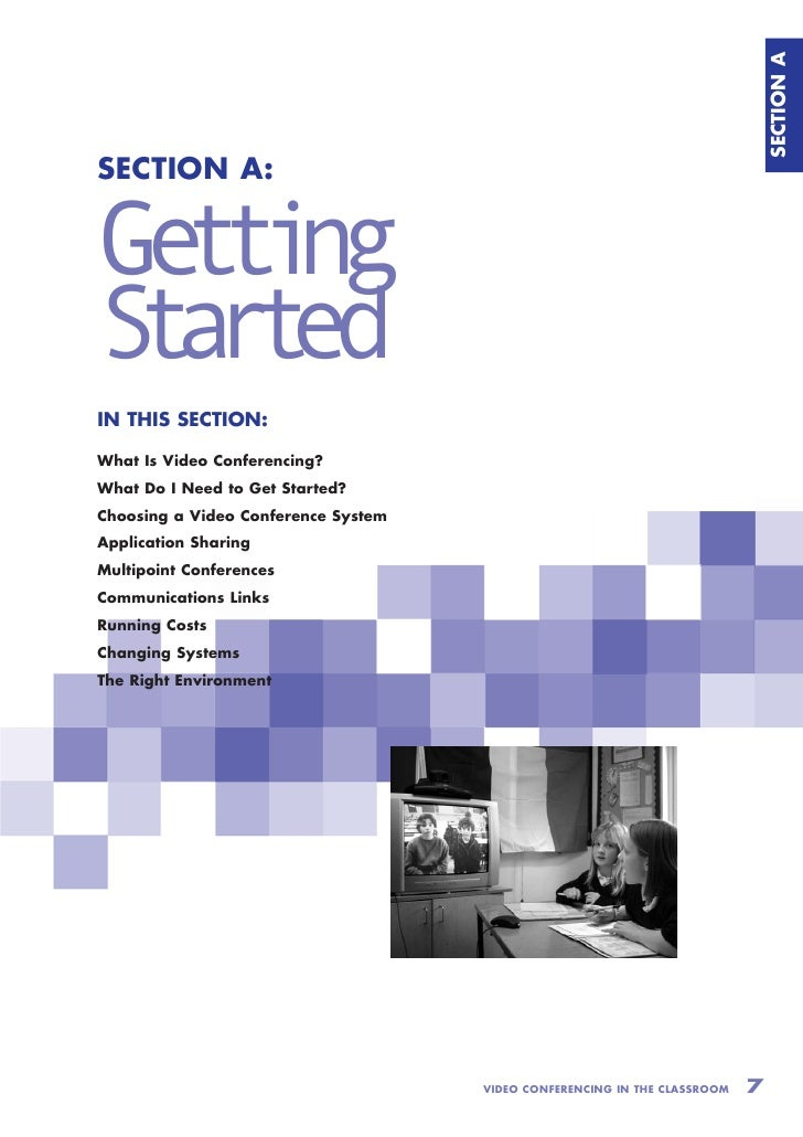 SECTION A SECTION A:   Ge t ng   ti Sat  t r ed IN THIS SECTION:  What Is Video Conferencing? What Do I Need to Get Starte...