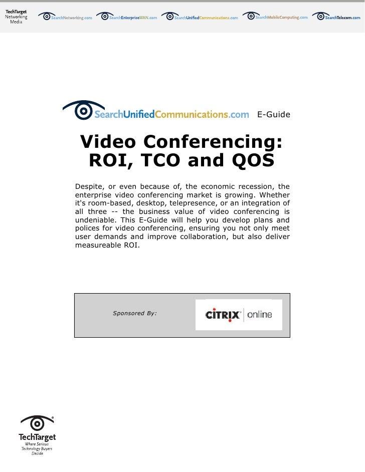 E-Guide    Video Conferencing:   ROI, TCO and QOS Despite, or even because of, the economic recession, the enterprise vide...