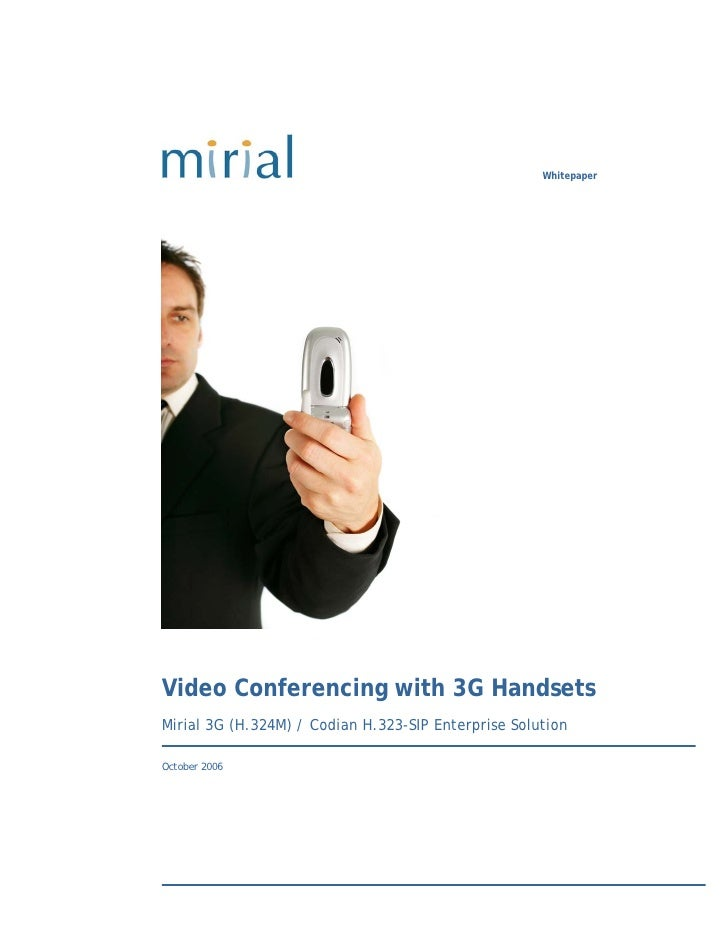 Whitepaper     Video Conferencing with 3G Handsets Mirial 3G (H.324M) / Codian H.323-SIP Enterprise Solution  October 2006